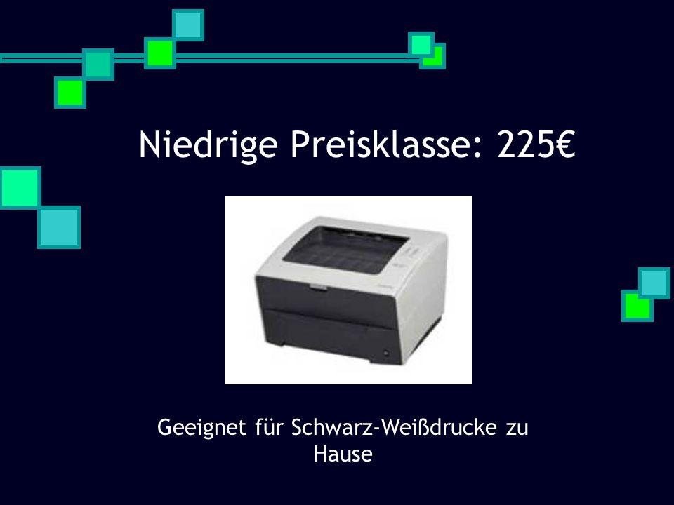 Niedrige Preisklasse: 225€ Geeignet für Schwarz-Weißdrucke zu Hause