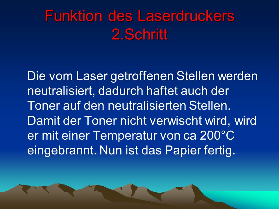 Funktion des Laserdruckers 2.Schritt Die vom Laser getroffenen Stellen werden neutralisiert, dadurch haftet auch der Toner auf den neutralisierten Ste