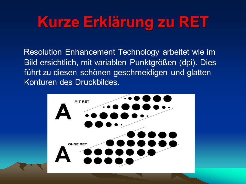 Kurze Erklärung zu RET Resolution Enhancement Technology arbeitet wie im Bild ersichtlich, mit variablen Punktgrößen (dpi). Dies führt zu diesen schön