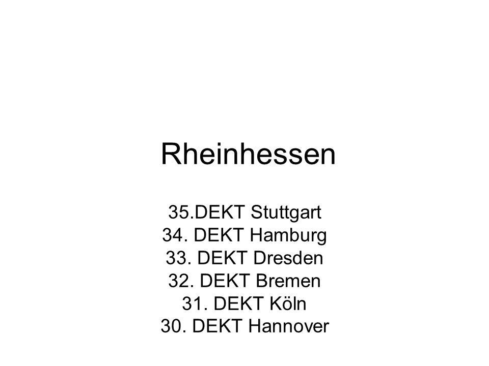 Rheinhessen 35.DEKT Stuttgart 34. DEKT Hamburg 33.