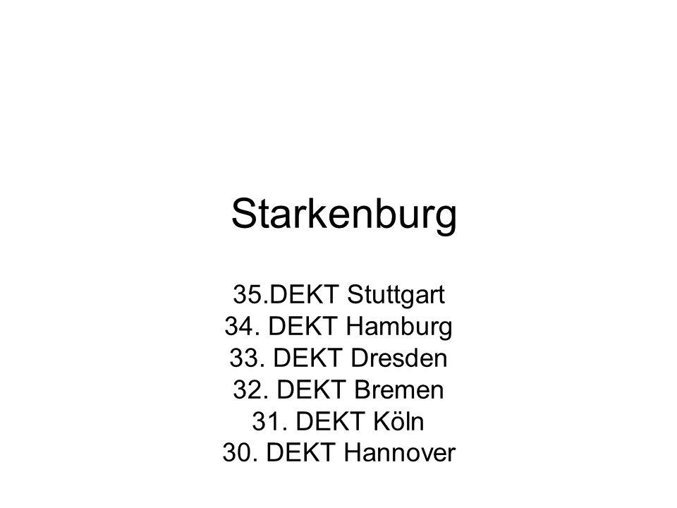 Starkenburg 35.DEKT Stuttgart 34. DEKT Hamburg 33. DEKT Dresden 32. DEKT Bremen 31. DEKT Köln 30. DEKT Hannover