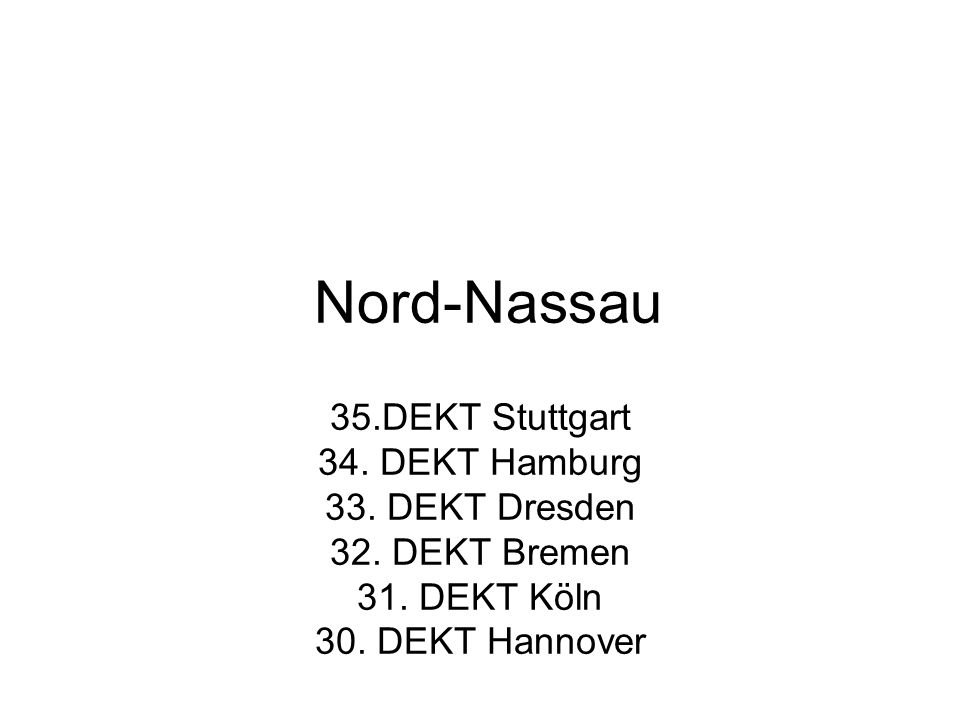 Nord-Nassau 35.DEKT Stuttgart 34. DEKT Hamburg 33. DEKT Dresden 32. DEKT Bremen 31. DEKT Köln 30. DEKT Hannover