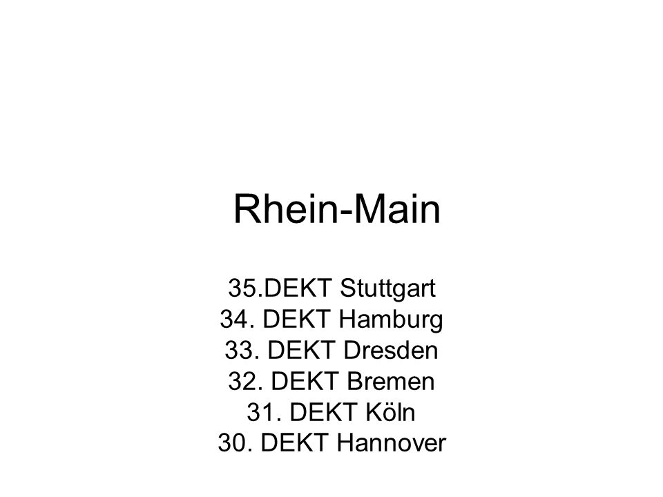 Rhein-Main 35.DEKT Stuttgart 34. DEKT Hamburg 33. DEKT Dresden 32. DEKT Bremen 31. DEKT Köln 30. DEKT Hannover