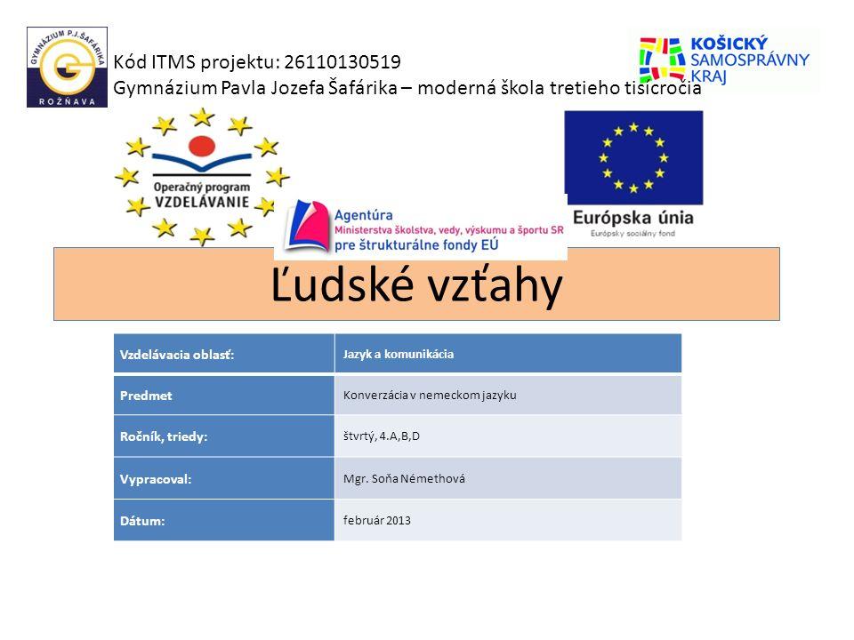 Ľudské vzťahy Kód ITMS projektu: 26110130519 Gymnázium Pavla Jozefa Šafárika – moderná škola tretieho tisícročia Vzdelávacia oblasť: Jazyk a komunikác