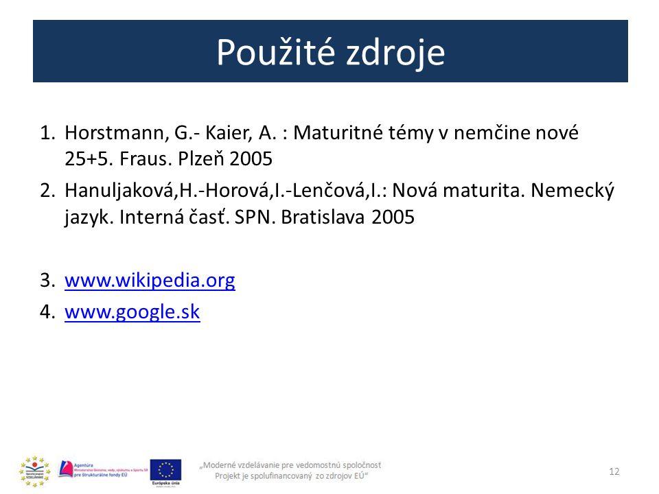 Použité zdroje 1.Horstmann, G.- Kaier, A. : Maturitné témy v nemčine nové 25+5. Fraus. Plzeň 2005 2.Hanuljaková,H.-Horová,I.-Lenčová,I.: Nová maturita