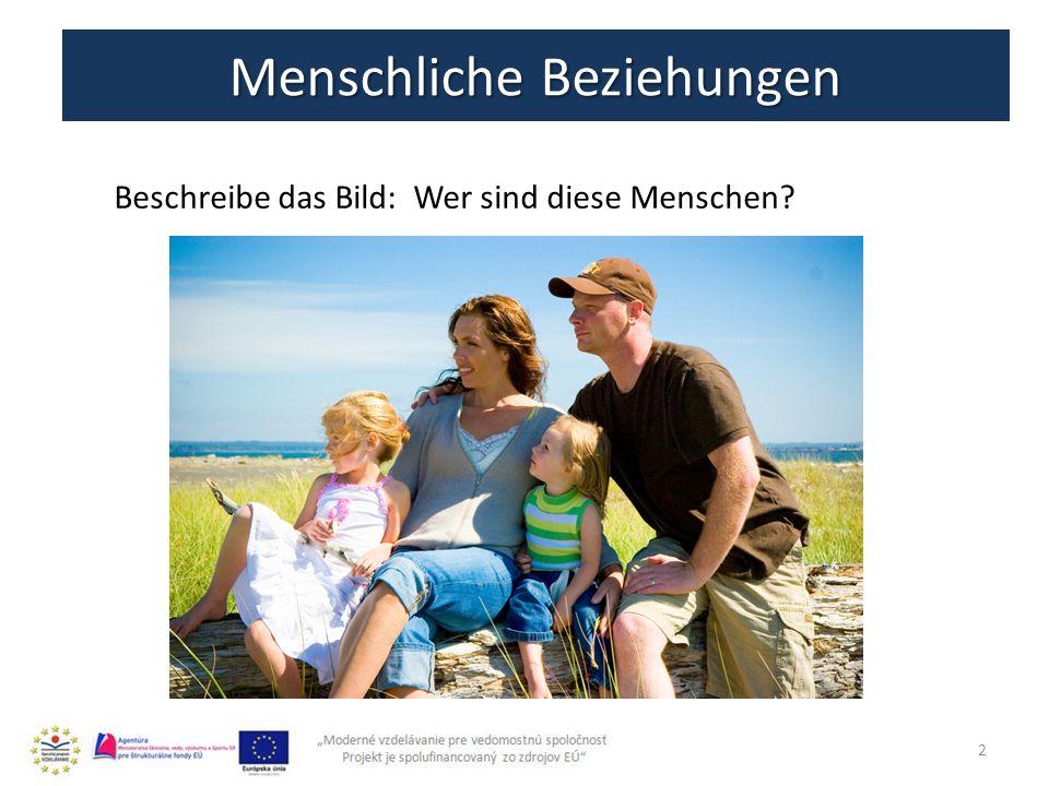 Menschliche Beziehungen 2 Beschreibe das Bild: Wer sind diese Menschen?