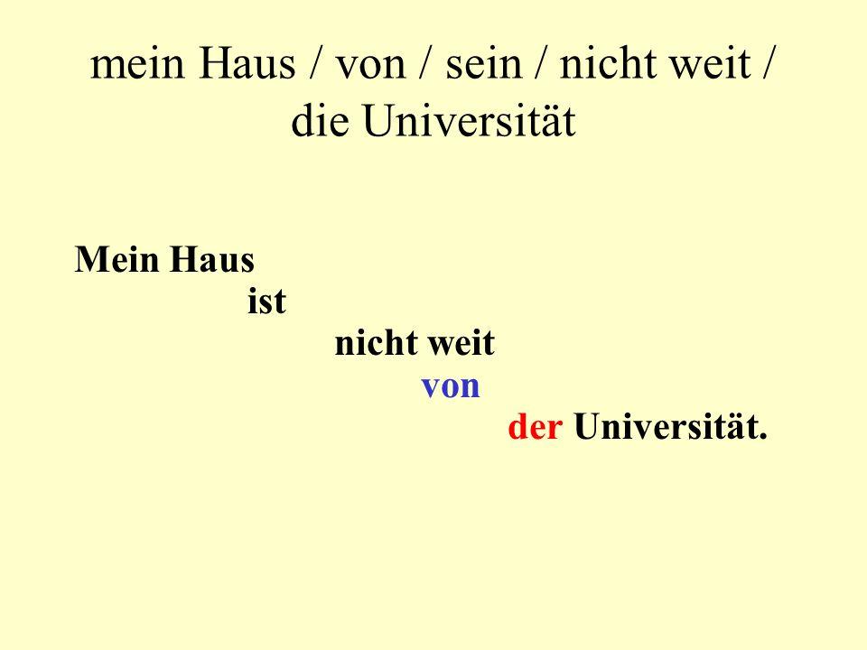Form sentences mein Haus / von / sein / nicht weit / die Universität deine Schwester / ihr Geburtstag / du / schicken / eine Postkarte / zu .