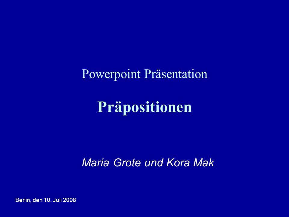 Berlin, den 10. Juli 2008 Powerpoint Präsentation Präpositionen Maria Grote und Kora Mak