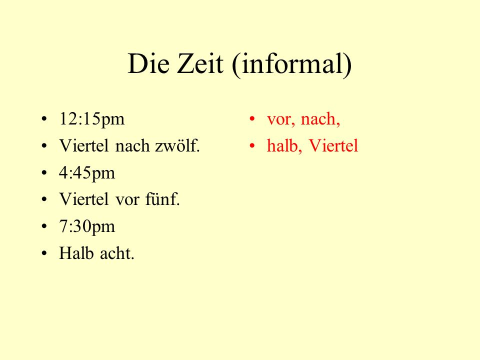 Die Zeit (informal) 12:15pm Viertel nach zwölf.4:45pm Viertel vor fünf.