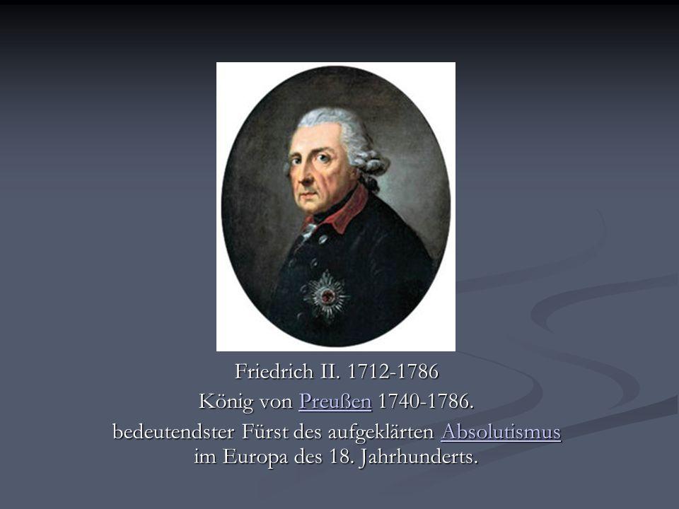 Friedrich II. 1712-1786 König von Preußen 1740-1786.