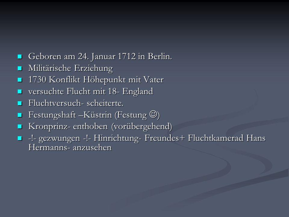 Geboren am 24. Januar 1712 in Berlin. Geboren am 24.