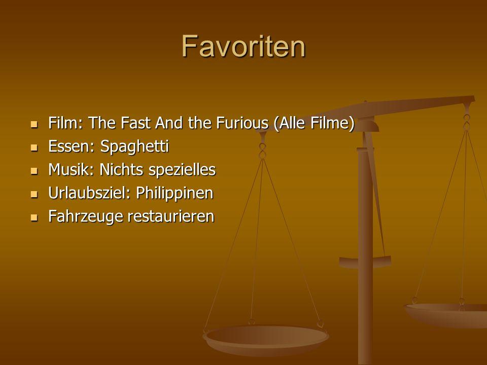 Favoriten Film: The Fast And the Furious (Alle Filme) Film: The Fast And the Furious (Alle Filme) Essen: Spaghetti Essen: Spaghetti Musik: Nichts spez