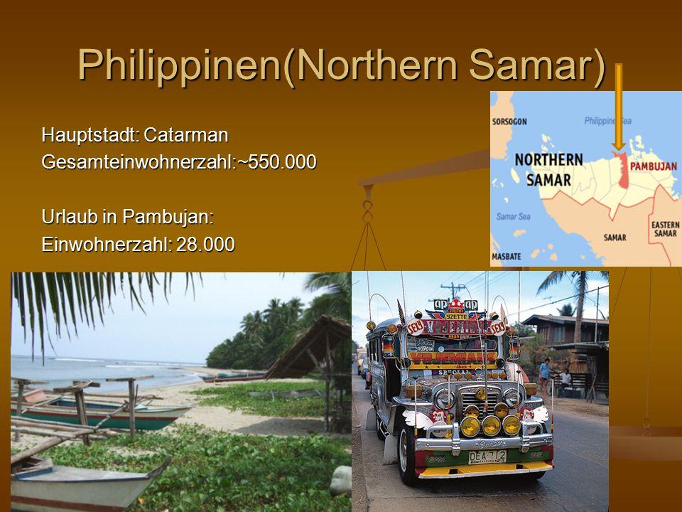 Philippinen(Northern Samar) Hauptstadt: Catarman Gesamteinwohnerzahl:~550.000 Urlaub in Pambujan: Einwohnerzahl: 28.000
