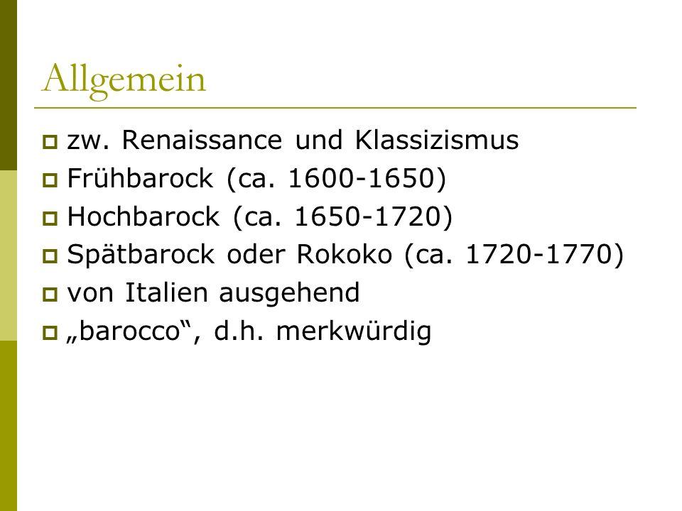 Allgemein  zw. Renaissance und Klassizismus  Frühbarock (ca. 1600-1650)  Hochbarock (ca. 1650-1720)  Spätbarock oder Rokoko (ca. 1720-1770)  von