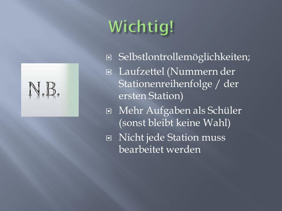  Selbstlontrollemöglichkeiten;  Laufzettel (Nummern der Stationenreihenfolge / der ersten Station)  Mehr Aufgaben als Schüler (sonst bleibt keine W