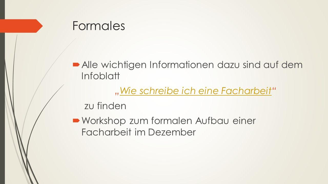 """Formales  Alle wichtigen Informationen dazu sind auf dem Infoblatt """"Wie schreibe ich eine Facharbeit Wie schreibe ich eine Facharbeit zu finden  Workshop zum formalen Aufbau einer Facharbeit im Dezember"""
