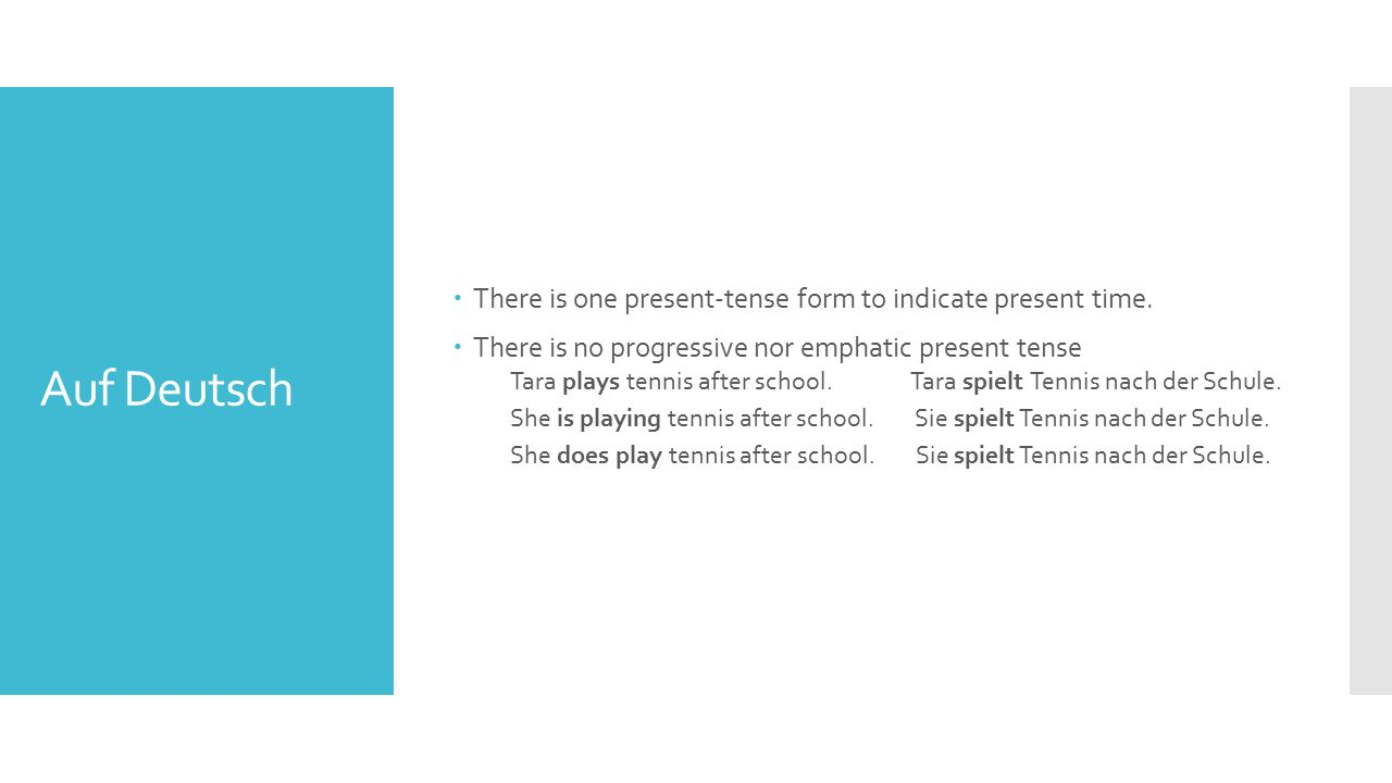 Auf Deutsch  There is one present-tense form to indicate present time.  There is no progressive nor emphatic present tense Tara plays tennis after s