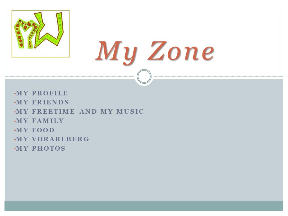My Zone MY PROFILE MY FRIENDS MY FREETIME AND MY MUSIC MY FAMILY MY FOOD MY VORARLBERG MY PHOTOS
