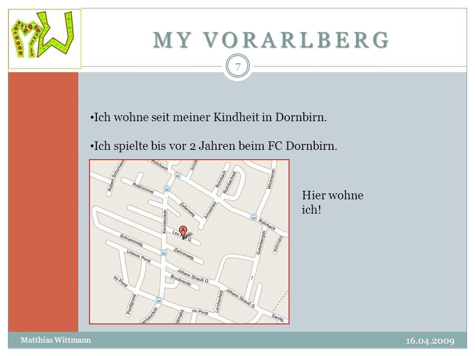 MY VORARLBERG 16.04.2009 Matthias Wittmann 7 Ich wohne seit meiner Kindheit in Dornbirn.