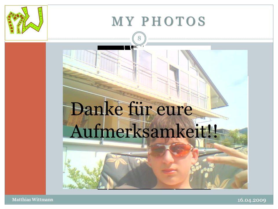 MY PHOTOS 16.04.2009 Matthias Wittmann 8 Danke für eure Aufmerksamkeit!!