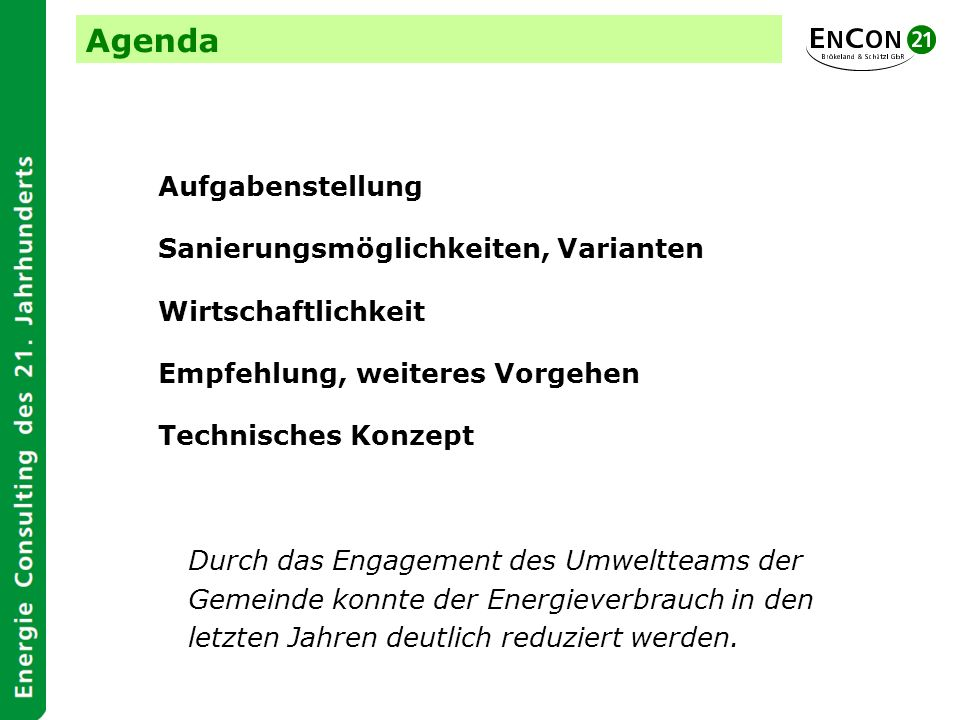 Agenda Aufgabenstellung Sanierungsmöglichkeiten, Varianten Wirtschaftlichkeit Empfehlung, weiteres Vorgehen Technisches Konzept Durch das Engagement d