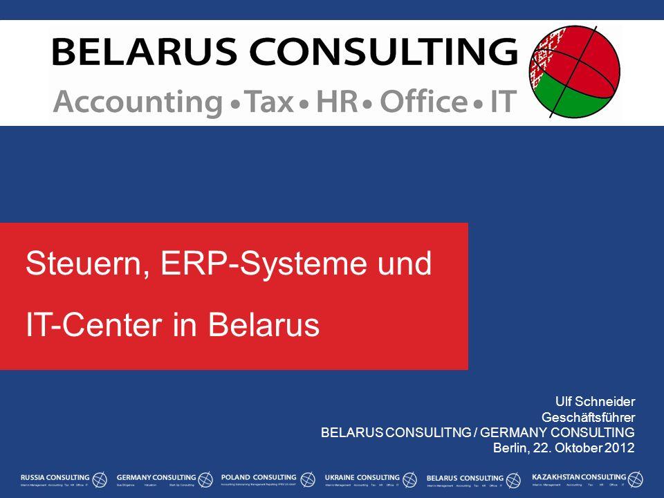 Ulf Schneider Geschäftsführer BELARUS CONSULITNG / GERMANY CONSULTING Berlin, 22. Oktober 2012 Steuern, ERP-Systeme und IT-Center in Belarus