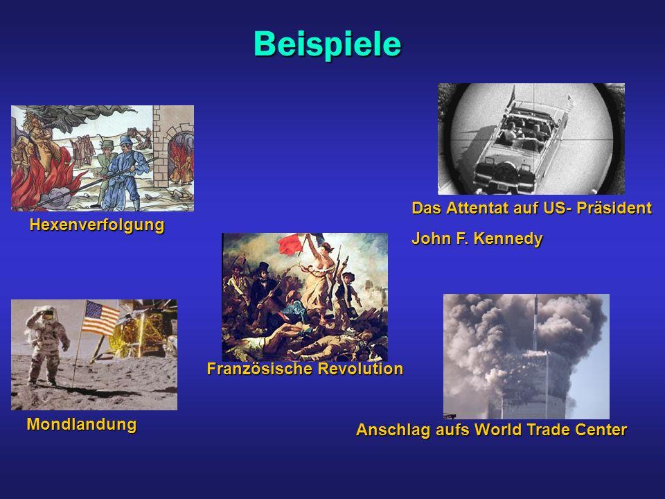 BeispieleHexenverfolgung Französische Revolution Das Attentat auf US- Präsident John F. Kennedy Mondlandung Anschlag aufs World Trade Center