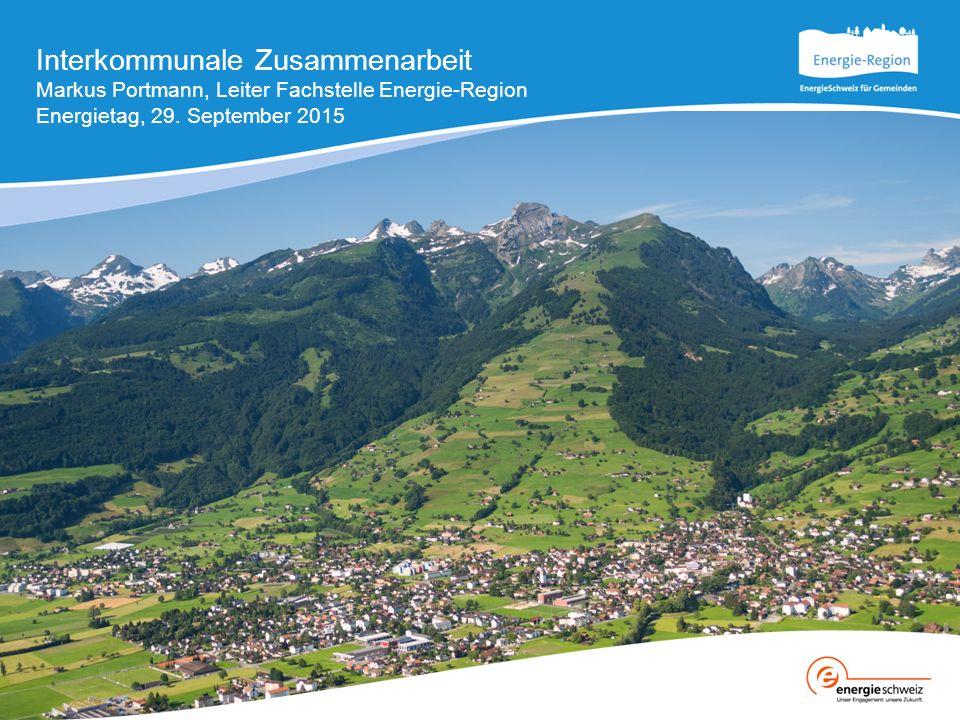 Interkommunale Zusammenarbeit Markus Portmann, Leiter Fachstelle Energie-Region Energietag, 29.
