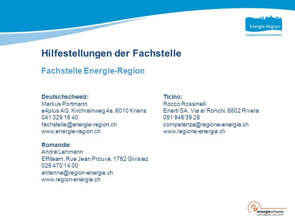 Hilfestellungen der Fachstelle Fachstelle Energie-Region Deutschschweiz: Ticino: Markus PortmannRocco Rossinelli e4plus AG, Kirchrainweg 4a, 6010 Krie