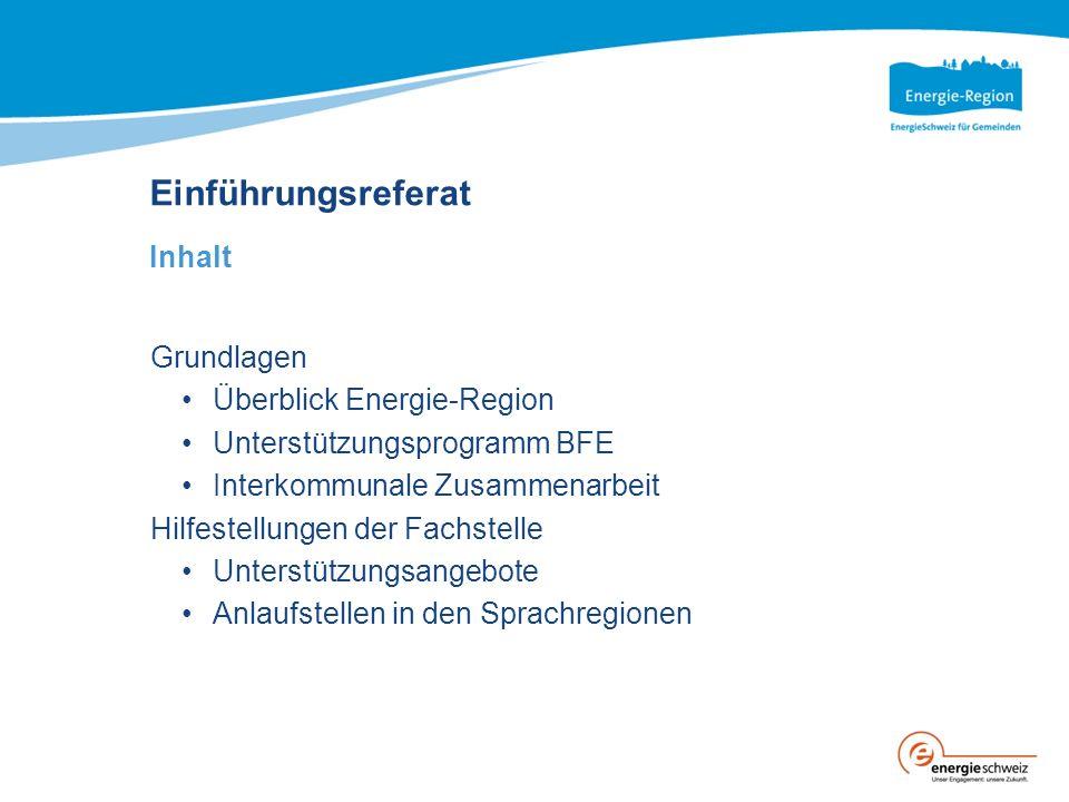 Einführungsreferat Inhalt Grundlagen Überblick Energie-Region Unterstützungsprogramm BFE Interkommunale Zusammenarbeit Hilfestellungen der Fachstelle Unterstützungsangebote Anlaufstellen in den Sprachregionen