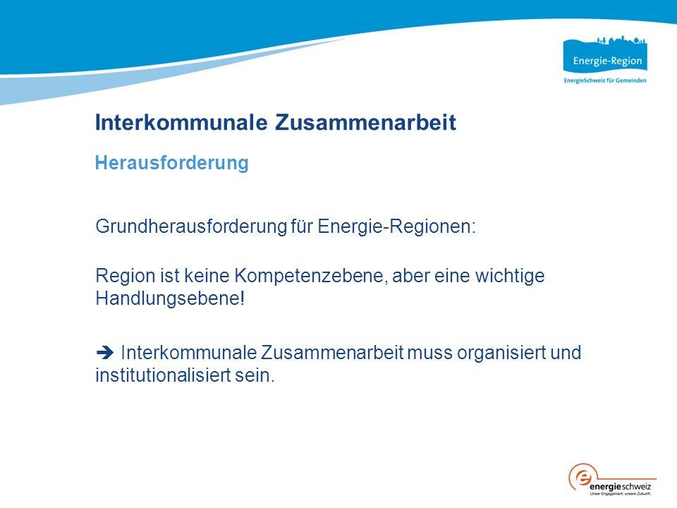 Interkommunale Zusammenarbeit Herausforderung Grundherausforderung für Energie-Regionen: Region ist keine Kompetenzebene, aber eine wichtige Handlungs