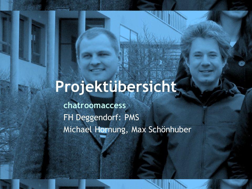 Projektübersicht chatroomaccess FH Deggendorf: PMS Michael Hornung, Max Schönhuber