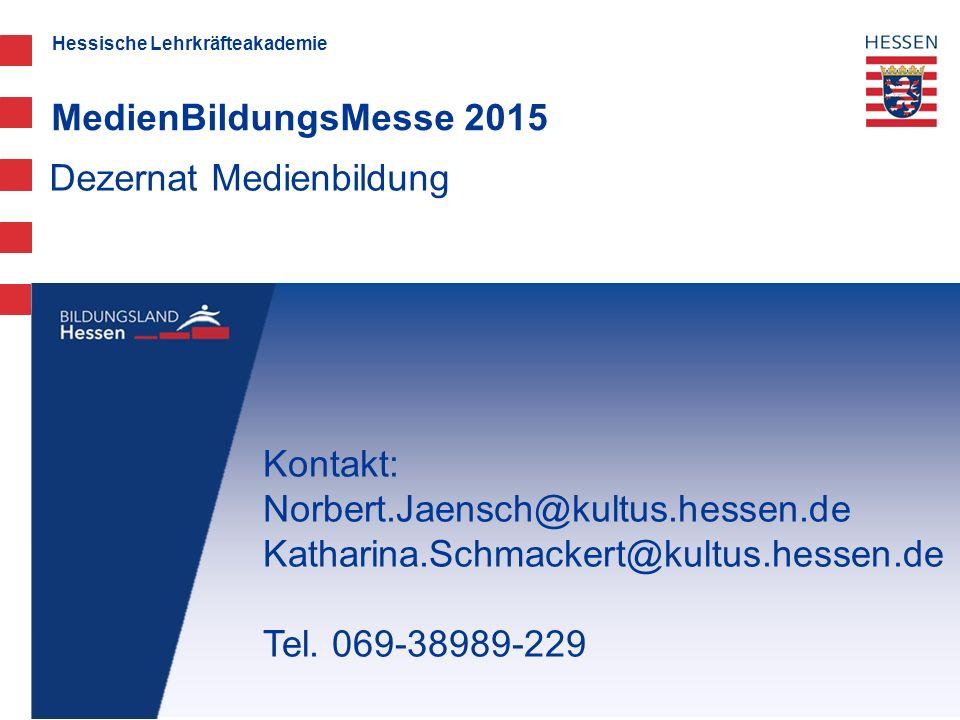 Hessische Lehrkräfteakademie Dezernat Medienbildung MedienBildungsMesse 2015 Kontakt: Norbert.Jaensch@kultus.hessen.de Katharina.Schmackert@kultus.hes