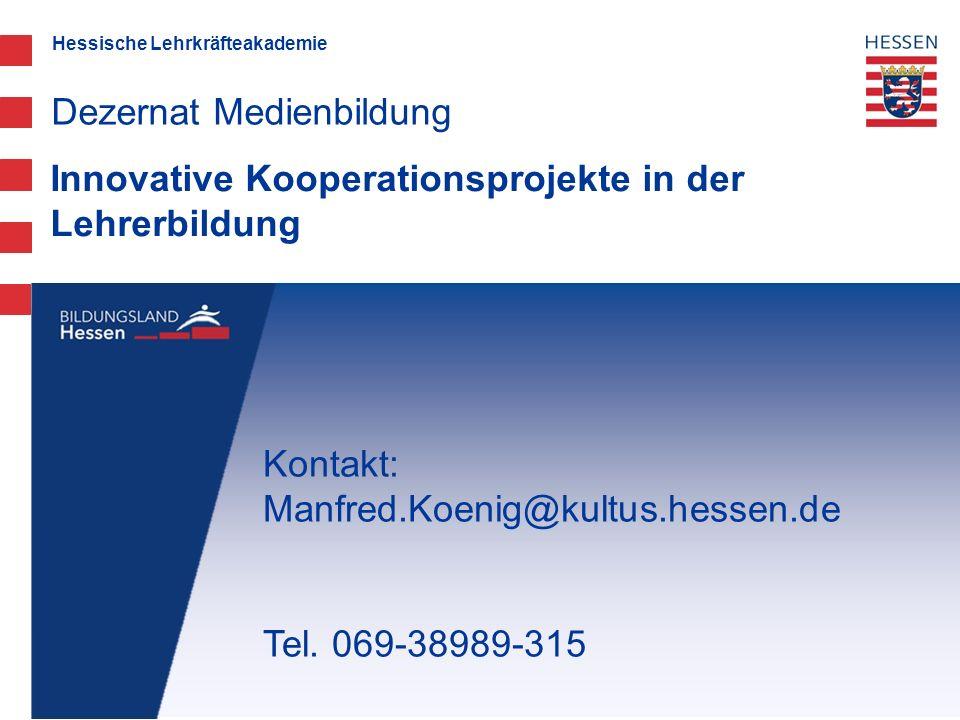 Hessische Lehrkräfteakademie Innovative Kooperationsprojekte in der Lehrerbildung Dezernat Medienbildung Kontakt: Manfred.Koenig@kultus.hessen.de Tel.