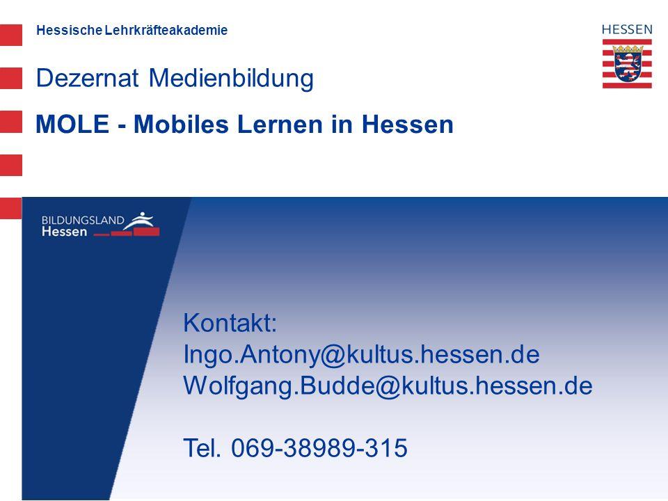 Hessische Lehrkräfteakademie MOLE - Mobiles Lernen in Hessen Dezernat Medienbildung Kontakt: Ingo.Antony@kultus.hessen.de Wolfgang.Budde@kultus.hessen