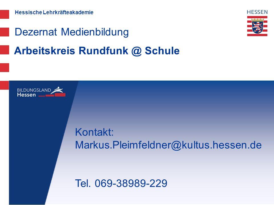Hessische Lehrkräfteakademie Arbeitskreis Rundfunk @ Schule Dezernat Medienbildung Kontakt: Markus.Pleimfeldner@kultus.hessen.de Tel. 069-38989-229