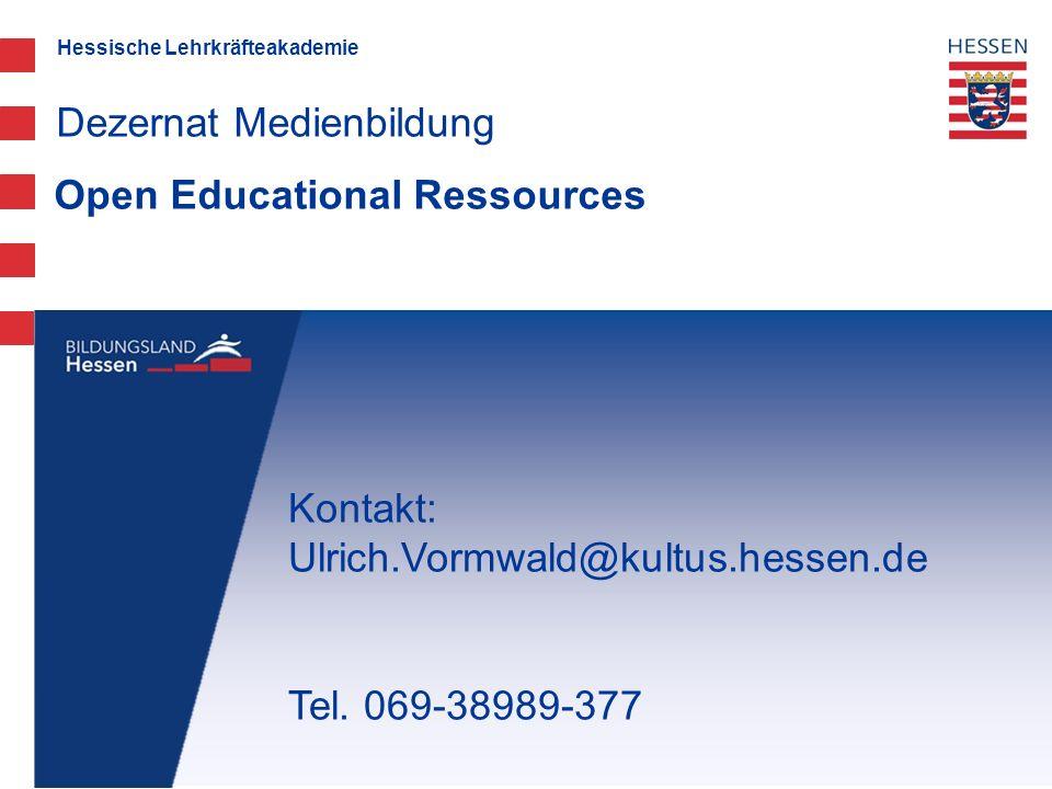 Hessische Lehrkräfteakademie Open Educational Ressources Dezernat Medienbildung Kontakt: Ulrich.Vormwald@kultus.hessen.de Tel. 069-38989-377