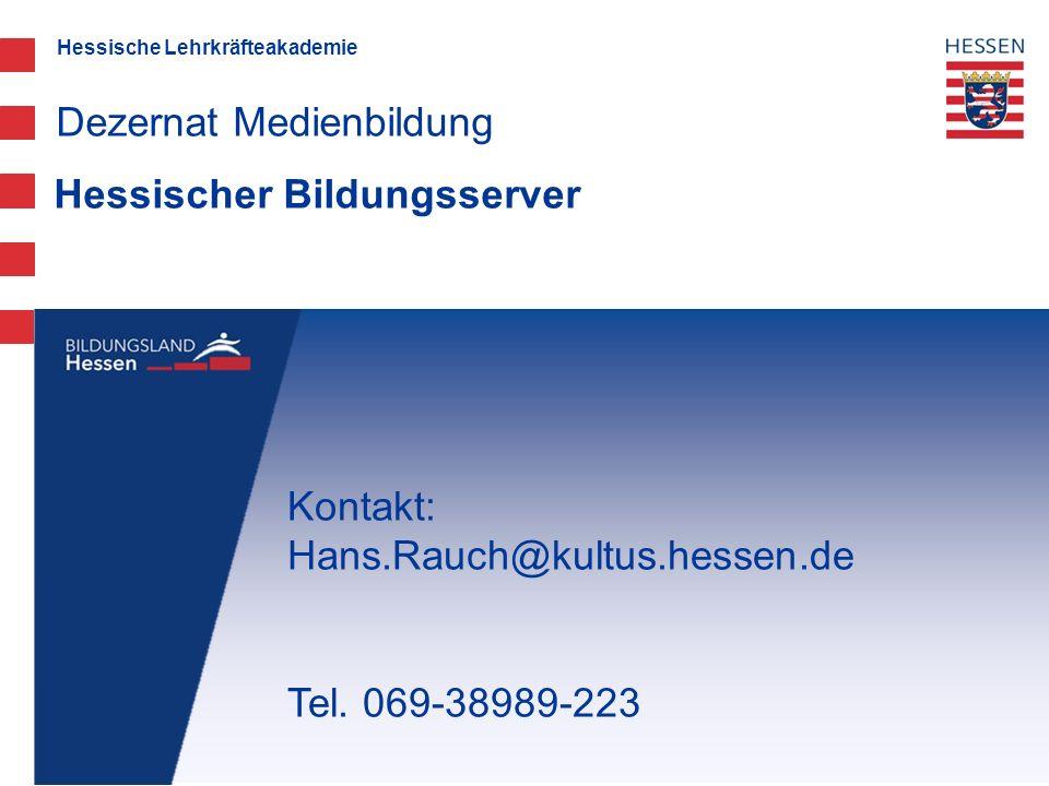 Hessische Lehrkräfteakademie Hessischer Bildungsserver Dezernat Medienbildung Kontakt: Hans.Rauch@kultus.hessen.de Tel. 069-38989-223
