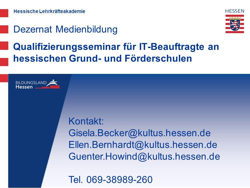 Hessische Lehrkräfteakademie Qualifizierungsseminar für IT-Beauftragte an hessischen Grund- und Förderschulen Dezernat Medienbildung Kontakt: Gisela.B