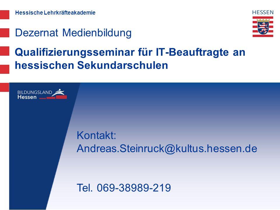 Hessische Lehrkräfteakademie Qualifizierungsseminar für IT-Beauftragte an hessischen Sekundarschulen Dezernat Medienbildung Kontakt: Andreas.Steinruck