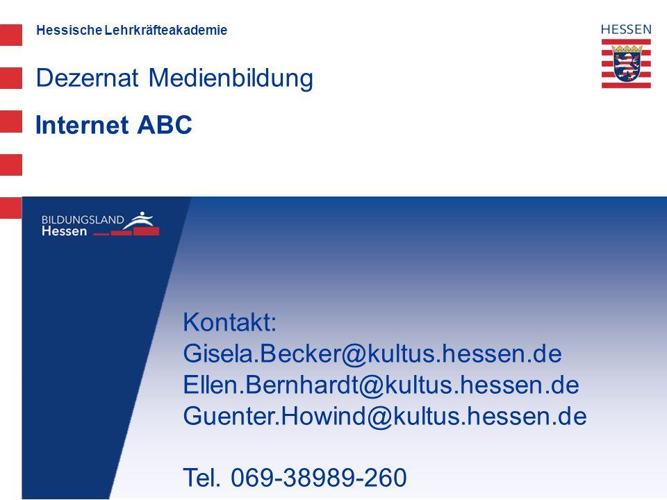 Hessische Lehrkräfteakademie Internet ABC Dezernat Medienbildung Kontakt: Gisela.Becker@kultus.hessen.de Ellen.Bernhardt@kultus.hessen.de Guenter.Howi