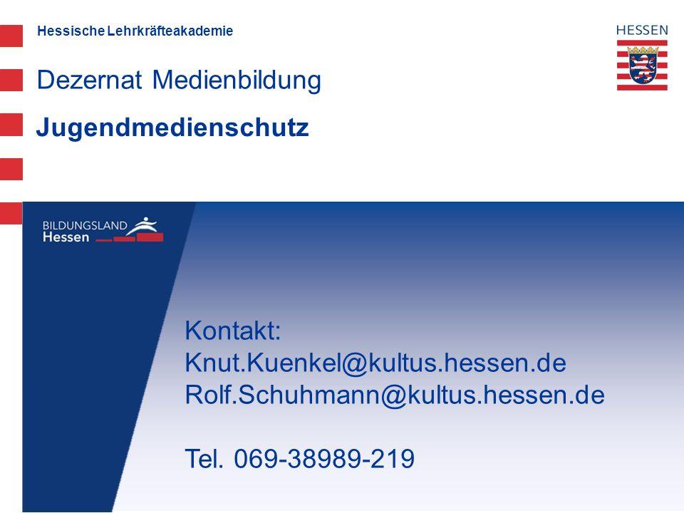Hessische Lehrkräfteakademie Jugendmedienschutz Dezernat Medienbildung Kontakt: Knut.Kuenkel@kultus.hessen.de Rolf.Schuhmann@kultus.hessen.de Tel. 069
