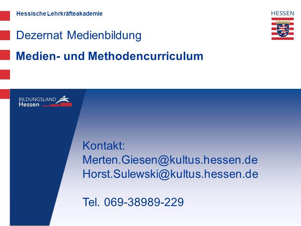 Hessische Lehrkräfteakademie Medien- und Methodencurriculum Dezernat Medienbildung Kontakt: Merten.Giesen@kultus.hessen.de Horst.Sulewski@kultus.hesse
