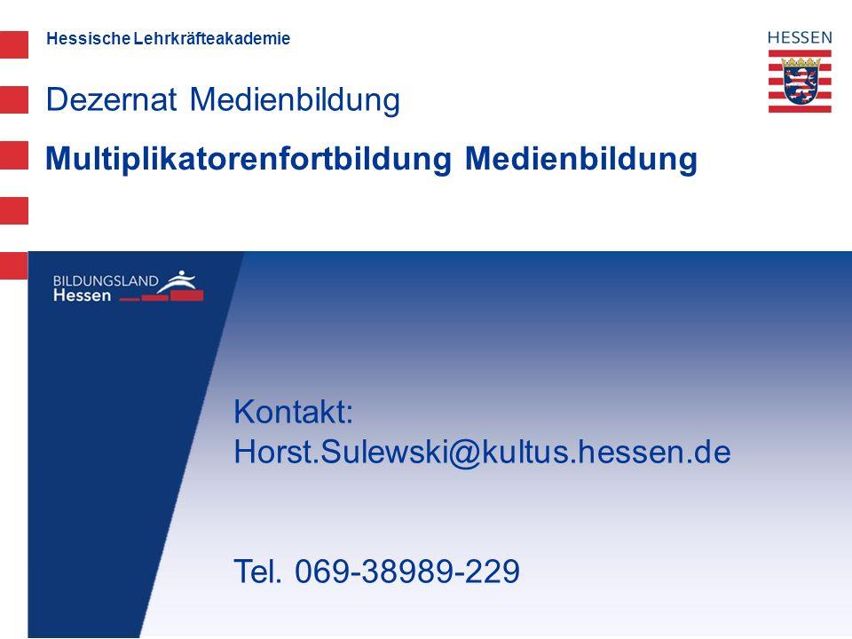 Hessische Lehrkräfteakademie Multiplikatorenfortbildung Medienbildung Dezernat Medienbildung Kontakt: Horst.Sulewski@kultus.hessen.de Tel. 069-38989-2