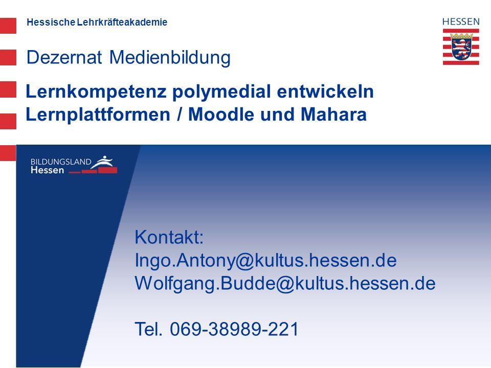 Hessische Lehrkräfteakademie Lernkompetenz polymedial entwickeln Lernplattformen / Moodle und Mahara Dezernat Medienbildung Kontakt: Ingo.Antony@kultu