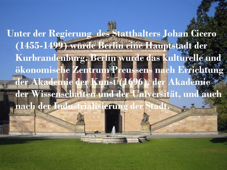 Unter der Regierung des Statthalters Johan Cicero (1455-1499) wurde Berlin eine Hauptstadt der Kurbrandenburg.
