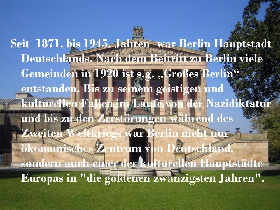 Seit 1871. bis 1945. Jahren war Berlin Hauptstadt Deutschlands.