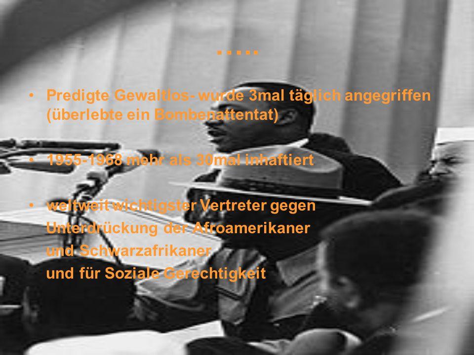 ….. Predigte Gewaltlos- wurde 3mal täglich angegriffen (überlebte ein Bombenattentat) 1955-1968 mehr als 30mal inhaftiert weltweit wichtigster Vertret