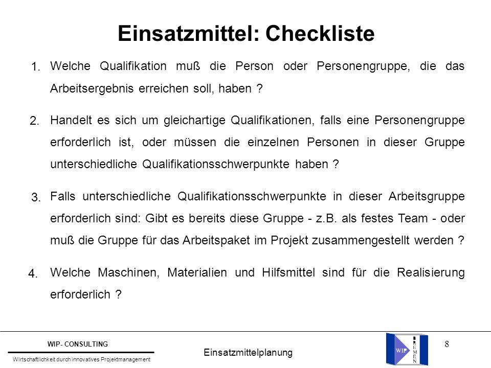 9 Einsatzmittel: Checkliste Gibt es in der Zusammenstellung der möglichen Sachmittel einzelne Sachmittel, die nicht verfügbar, beschaffbar oder ausdrücklich ausgeschlossen für das Erreichen des Arbeitsergebnisses sind, wenn ja, welche .