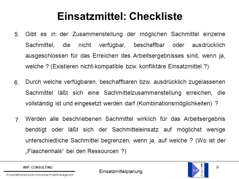 9 Einsatzmittel: Checkliste Gibt es in der Zusammenstellung der möglichen Sachmittel einzelne Sachmittel, die nicht verfügbar, beschaffbar oder ausdrü